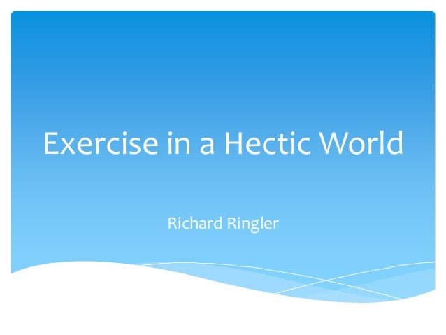 Exercise in a Hectic World Richard Ringler