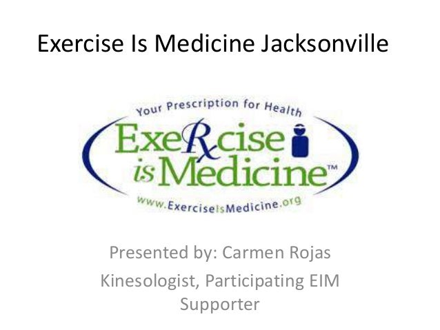 Exercise Is Medicine JacksonvillePresented by: Carmen RojasKinesologist, Participating EIMSupporter