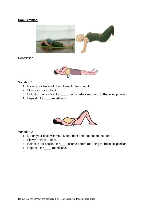 Home Exercise Program prepared by: GanQuan Fu (Physiotherapist) Back Arching Description: Variation 1: 1. Lie on your back...