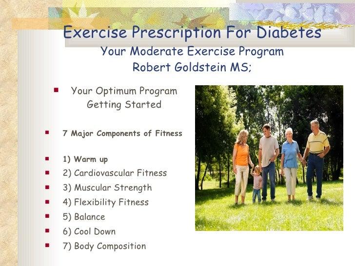 Exercise Prescription For Diabetes Your Moderate Exercise Program Robert Goldstein MS; <ul><li>Your Optimum Program Gettin...