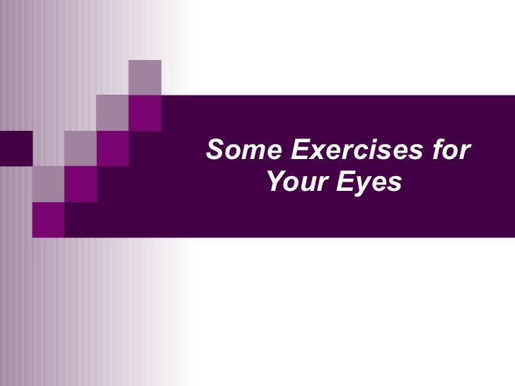 Some Exercises for Your Eyes