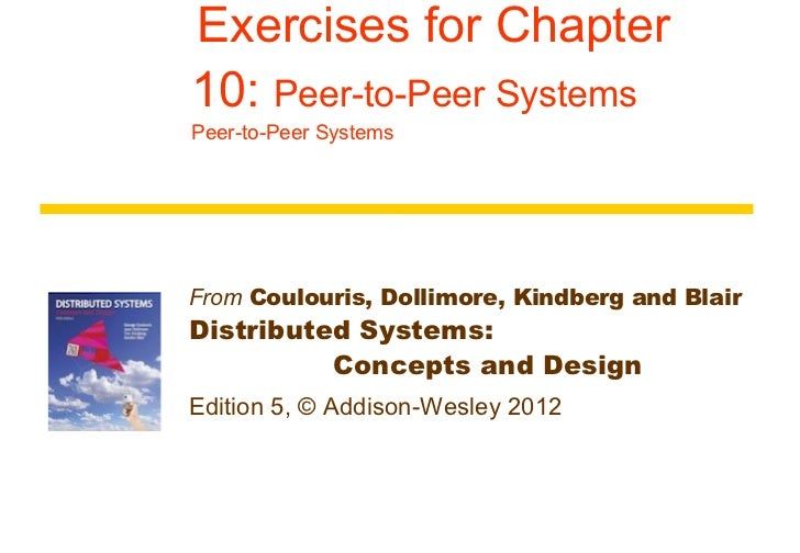 Exercises for Chapter 10:  Peer-to-Peer Systems Peer-to-Peer Systems From  Coulouris, Dollimore, Kindberg and Blair Dist...