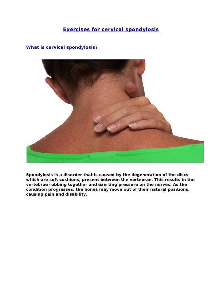 Exercises for cervical spondylosis   What is cervical spondylosis?     Spondylosis is a disorder that is caused by the deg...