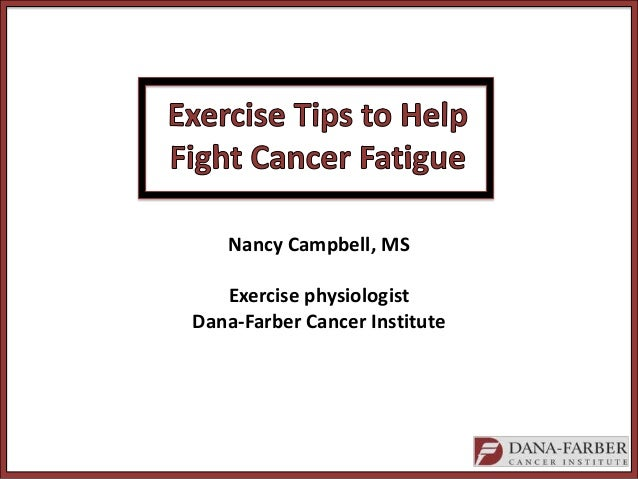 Nancy Campbell, MS Exercise physiologist Dana-Farber Cancer Institute
