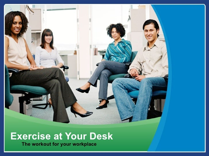 Exercise at Your Desk  The workout for your workplace