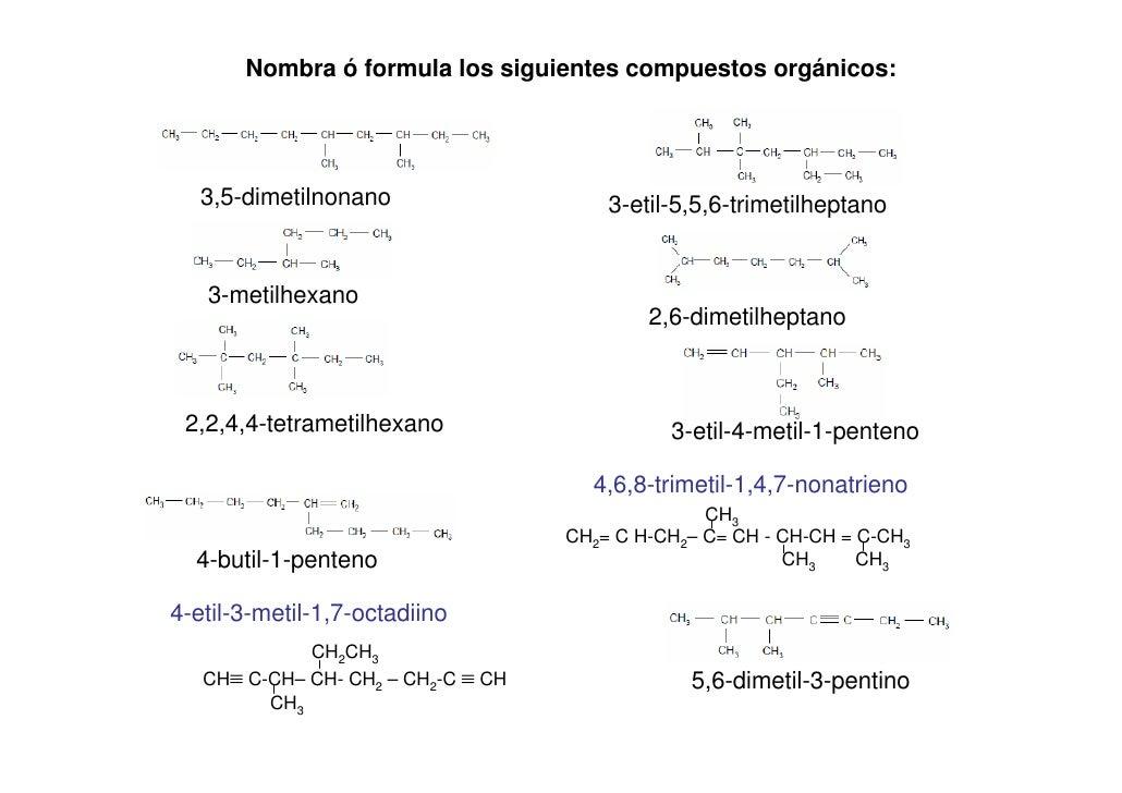 Nombra ó formula los siguientes compuestos orgánicos:   3,5-dimetilnonano                    3-etil-5,5,6-trimetilheptano ...