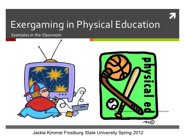 Exergaming in Physical EducationExamples in the Classroom                B                By Adrian G. Published 05/03/20...