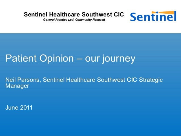 Sentinel Healthcare Southwest CIC General Practice Led, Community Focused Patient Opinion – our journey Neil Parsons, Sent...