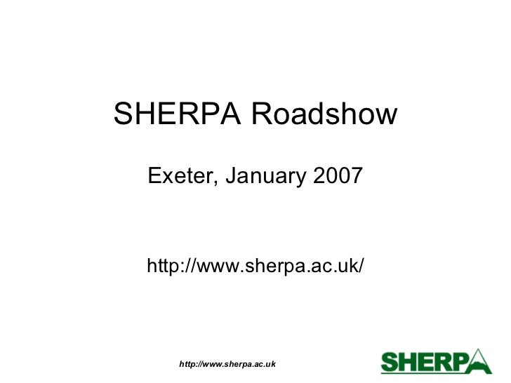 SHERPA Roadshow Exeter, January 2007 http://www.sherpa.ac.uk/
