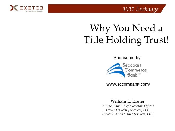 1031 Exchange    Why You Need a Title Holding Trust!             Sponsored by:            www.sccombank.com/             W...