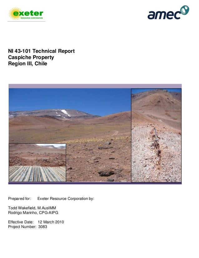 NI 43-101 Technical Report Caspiche Property Region III, Chile Prepared for: Exeter Resource Corporation by: Todd Wakefiel...