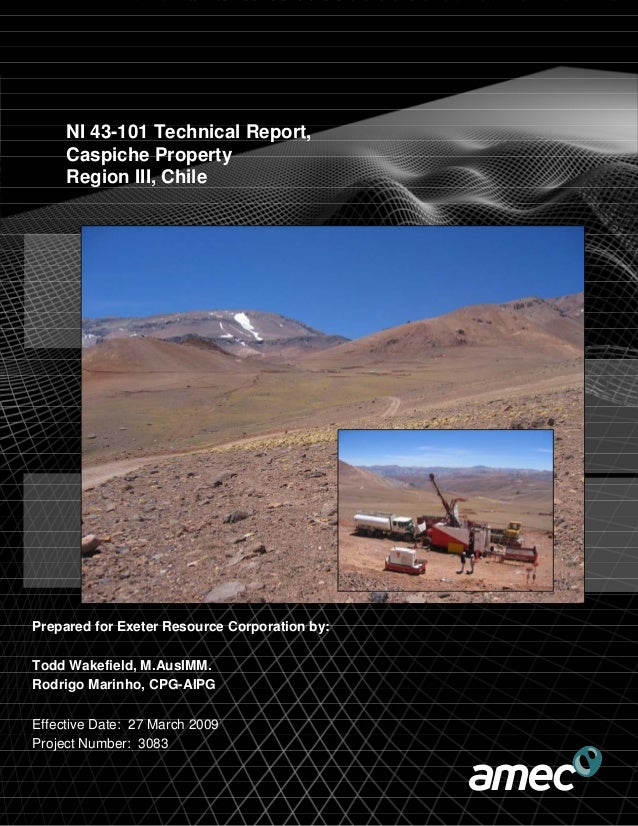 NI 43-101 Technical Report, Caspiche Property Region III, Chile Prepared for Exeter Resource Corporation by: Todd Wakefiel...