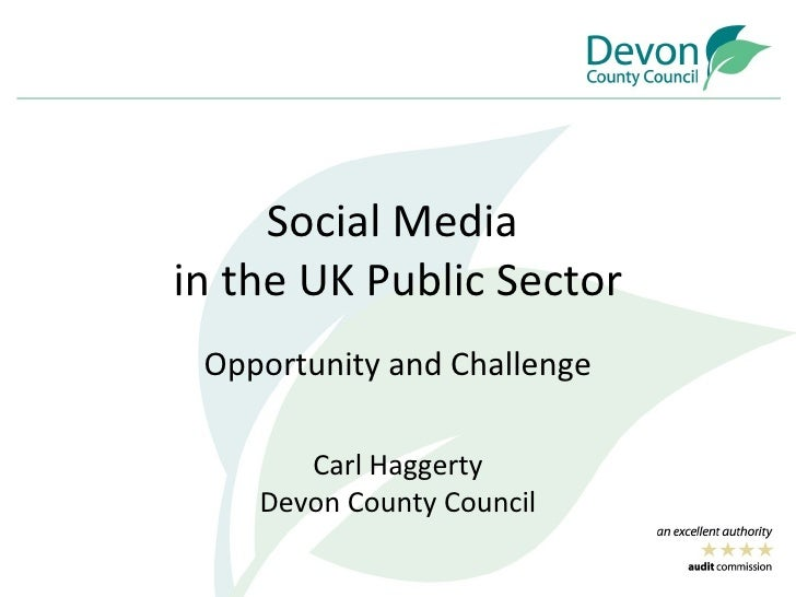 Social Media  in the UK Public Sector Opportunity and Challenge Carl Haggerty Devon County Council