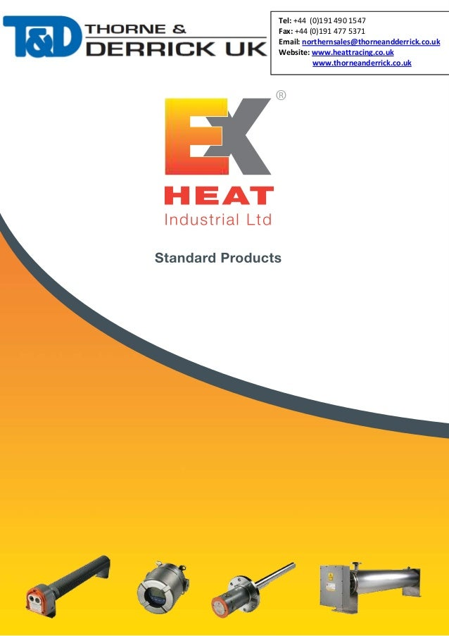 HEAT Industrial Ltd Standard Products Tel: +44 (0)191 490 1547 Fax: +44 (0)191 477 5371 Email: northernsales@thorneandderr...