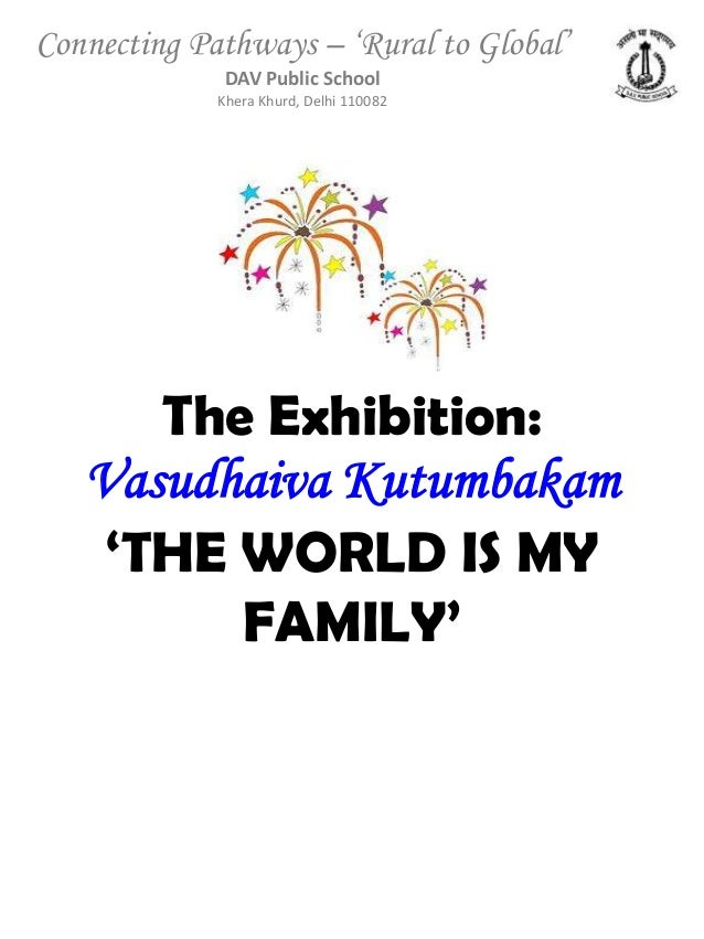 "vasudev kutumbakam My school's motto read vasudev kutumbakam, meaning the world is a single family we might as well add the word ""democratic"" in the middle of the 193 countries that are a part of the united nations, 167 are democracies – that's an impressive 87%."