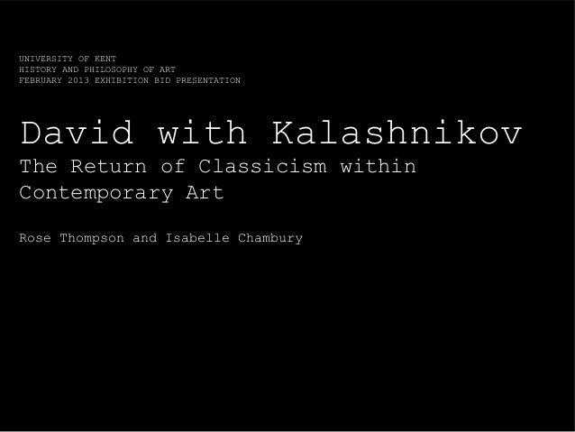 UNIVERSITY OF KENTHISTORY AND PHILOSOPHY OF ARTFEBRUARY 2013 EXHIBITION BID PRESENTATIONDavid with KalashnikovThe Return o...