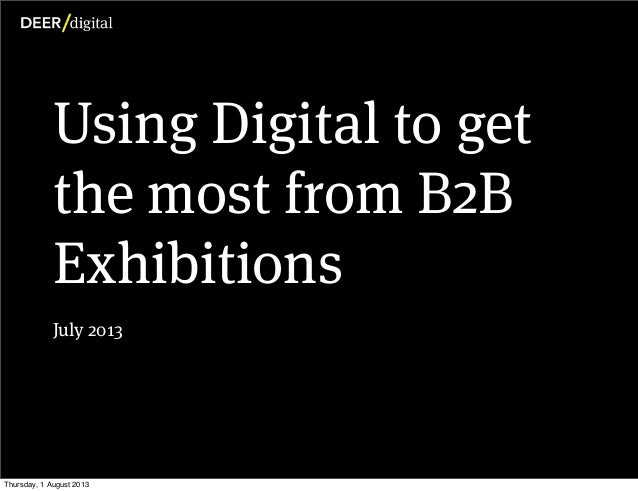 Using Digital to get the most from B2B Exhibitions July 2013 Thursday, 1 August 2013