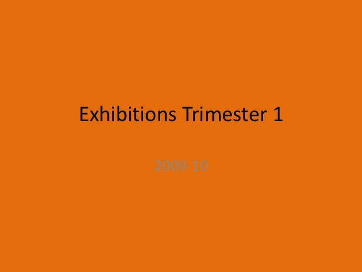 Exhibitions Trimester 1 <br />2009-10<br />