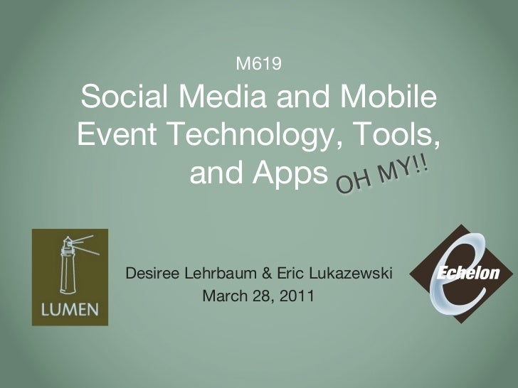 M619Social Media and MobileEvent Technology, Tools,       and Apps OH M Y!!   Desiree Lehrbaum & Eric Lukazewski          ...