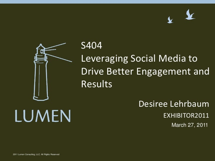 Desiree Lehrbaum<br />EXHIBITOR2011<br />2011 Lumen Consulting, LLC. All Rights Reserved<br />S404Leveraging Social Media ...