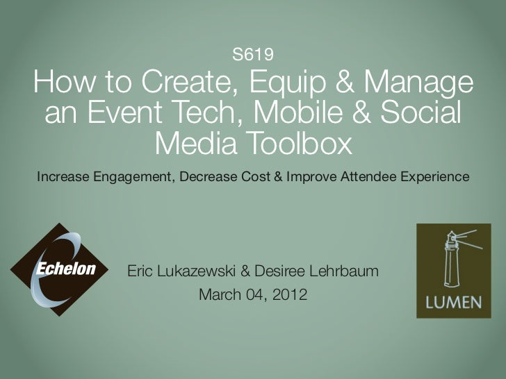 S619How to Create, Equip & Manage an Event Tech, Mobile & Social        Media ToolboxIncrease Engagement, Decrease Cost & ...