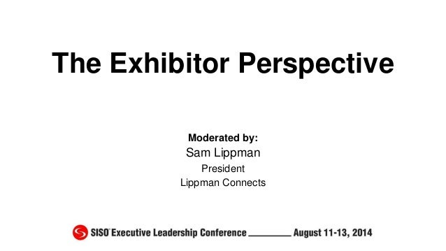 The Exhibitor Perspective Moderated by: Sam Lippman President Lippman Connects