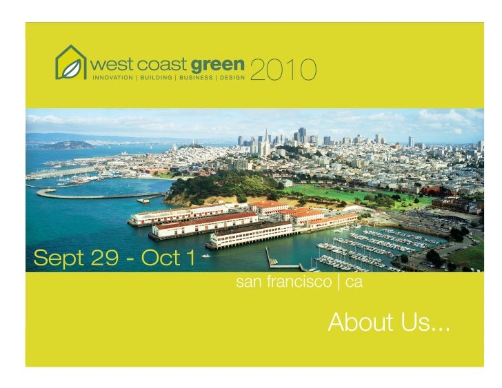 West Coast Green 2010<br />West Coast Green 20010<br />Exhibit Overview<br />Sept 30 - Oct 2, 2010<br />Fort Mason Center ...