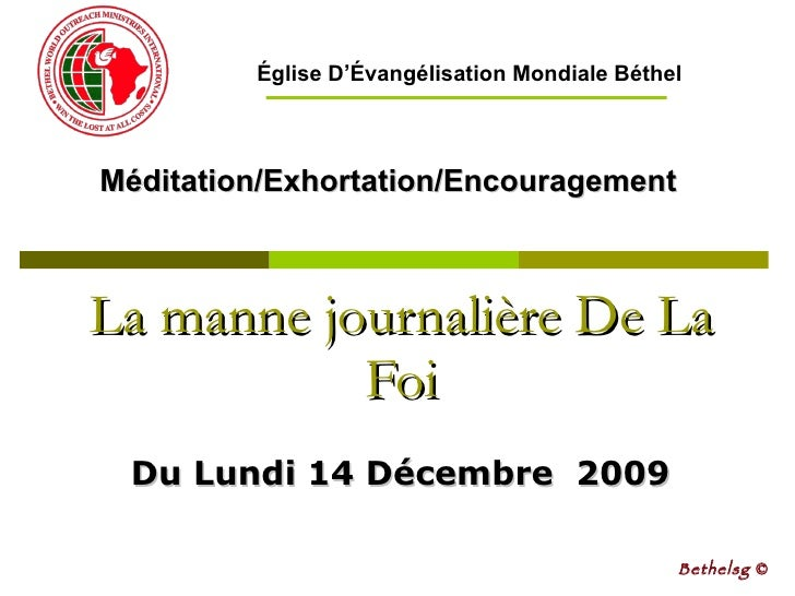 La manne journalière De La Foi Du Lundi 14 Décembre  2009 Méditation/Exhortation/Encouragement Bethelsg  © Église D'Évangé...