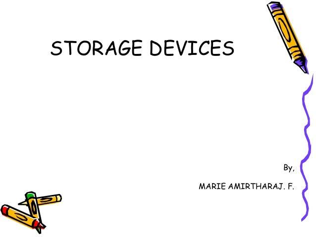 STORAGE DEVICES By, MARIE AMIRTHARAJ. F.