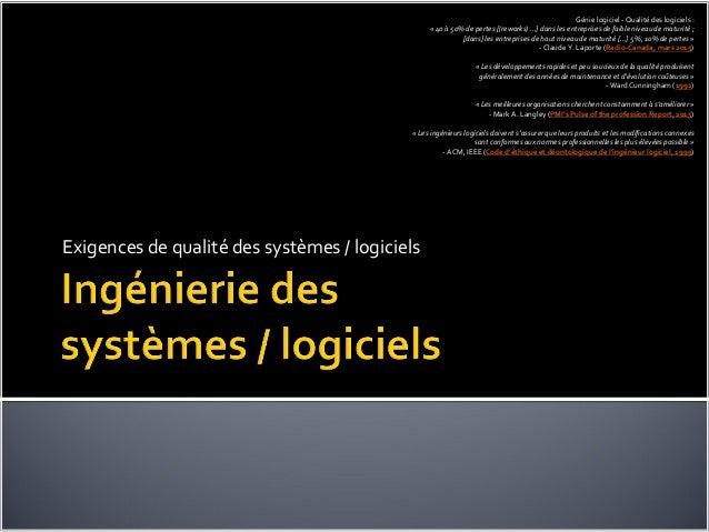 Exigences de qualité des systèmes / logiciels Génie logiciel - Qualitédes logiciels : « 40 à 50% de pertes [(reworks) …] d...