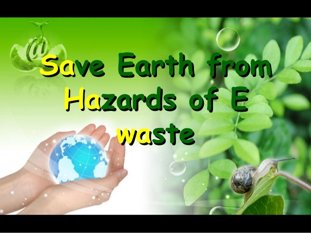 Save Earth from Hazards of E waste