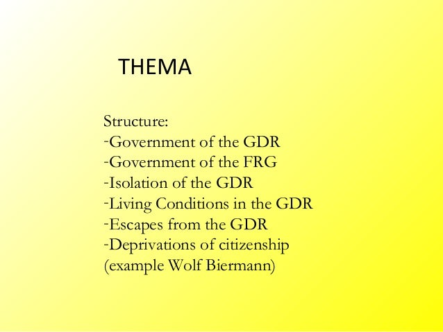 THEMAStructure:-Government of the GDR-Government of the FRG-Isolation of the GDR-Living Conditions in the GDR-Escapes from...