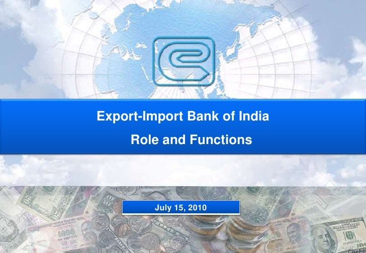 Export-Import Bank of India     Role and Functions         July 15, 2010