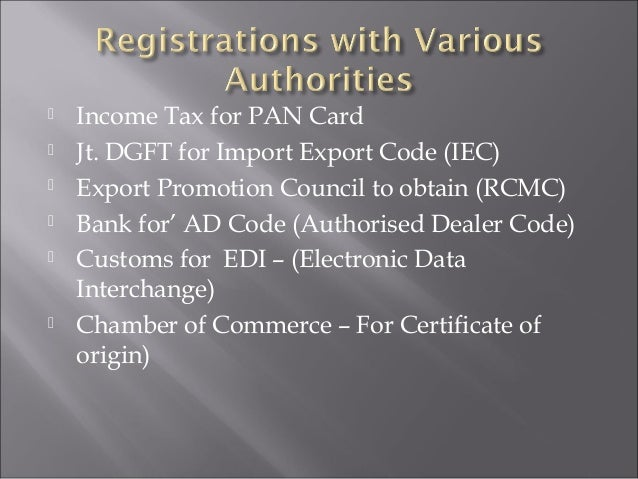         Income Tax for PAN Card Jt. DGFT for Import Export Code (IEC) Export Promotion Council to obtain (RCMC) Bank...