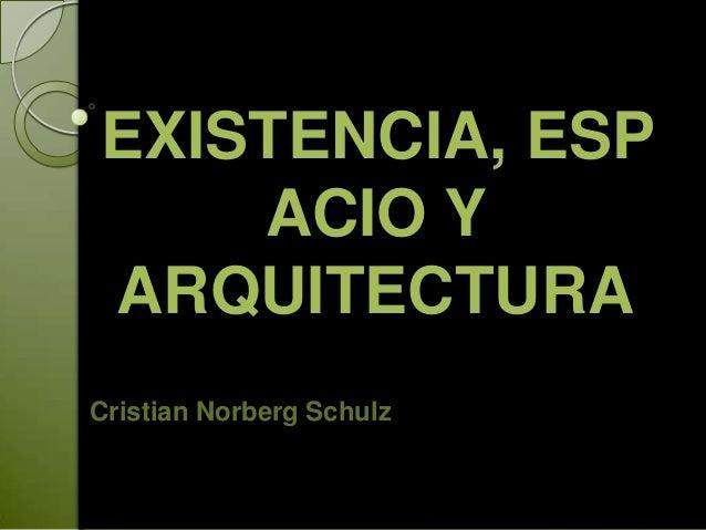 EXISTENCIA, ESP    ACIO YARQUITECTURACristian Norberg Schulz