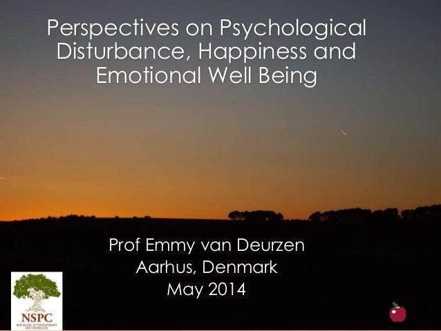 Perspectives on Psychological Disturbance, Happiness and Emotional Well Being Prof Emmy van Deurzen Aarhus, Denmark May 20...