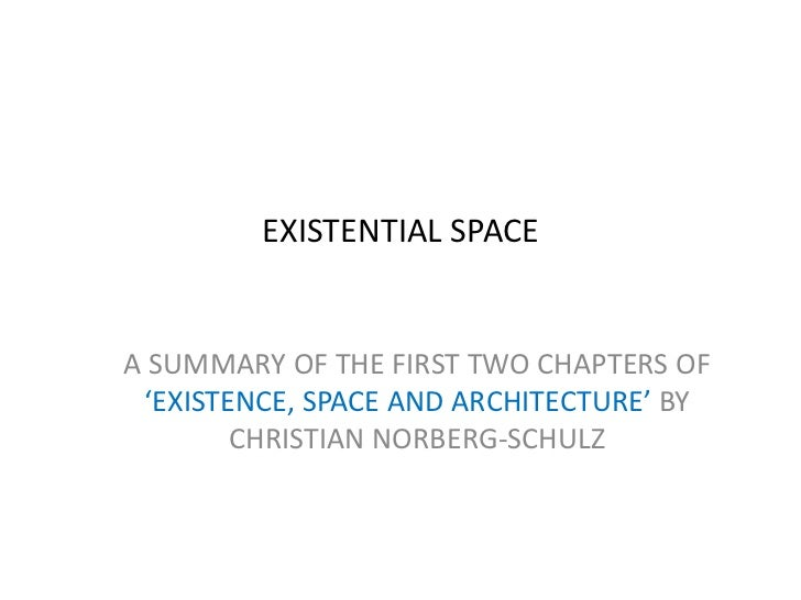 EXISTENTIAL SPACE<br />A SUMMARY OF THE FIRST TWO CHAPTERS OF 'EXISTENCE, SPACE AND ARCHITECTURE' BY CHRISTIAN NORBERG-SCH...