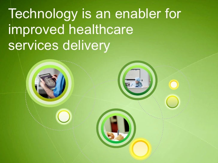 Technology is an enabler forimproved healthcareservices delivery