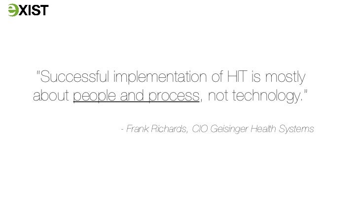 """Successful implementation of HIT is mostlyabout people and process, not technology.""             - Frank Richards, CIO Ge..."