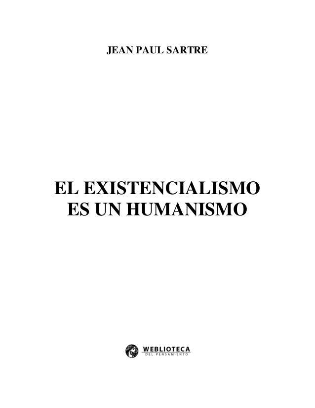 JEAN PAUL SARTRE  EL EXISTENCIALISMO ES UN HUMANISMO