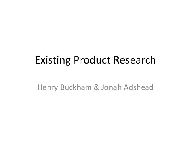 Existing Product Research Henry Buckham & Jonah Adshead