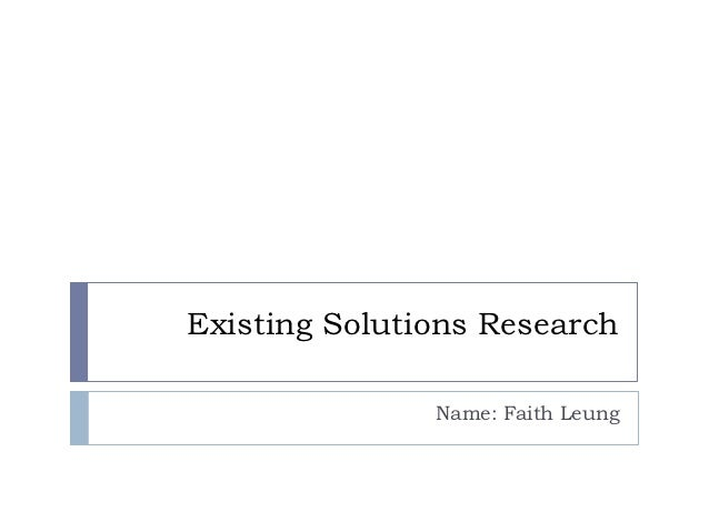 Existing Solutions Research               Name: Faith Leung