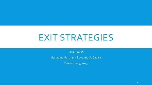 EXIT  STRATEGIES   Luke  Roush   Managing  Partner  –  Sovereign's  Capital   December  5,  2013  ...