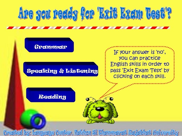 Grammar  Speaking & Listening  Reading  If your answer is 'no', you can practice English skills in order to pass 'Exit Exa...
