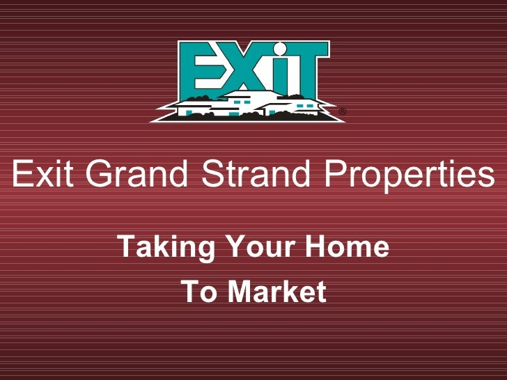 Exit Grand Strand Properties Taking Your Home To Market