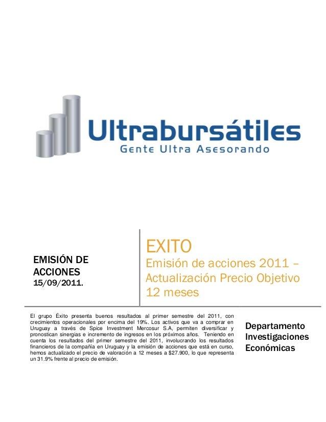 EMISIÓN DE ACCIONES 15/09/2011. EXITO Emisión de acciones 2011 – Actualización Precio Objetivo 12 meses El grupo Éxito pre...
