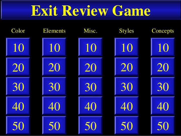 Exit Review Game50401020305040102030504010203050401020305040102030ElementsColor Misc. Styles Concepts