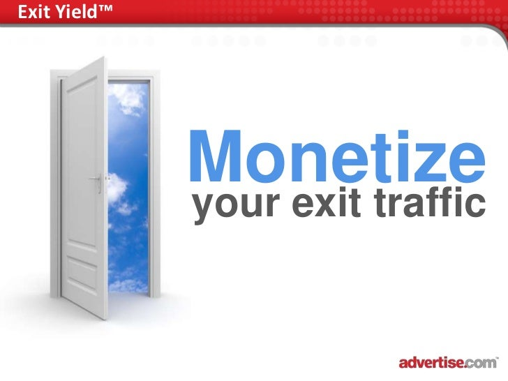 Exit Yield™              Monetize              your exit traffic