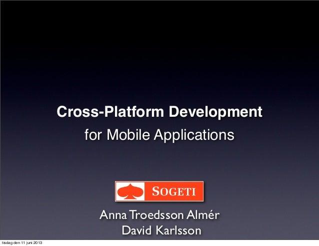 Cross-Platform Developmentfor Mobile ApplicationsAnna Troedsson AlmérDavid Karlssontisdag den 11 juni 2013