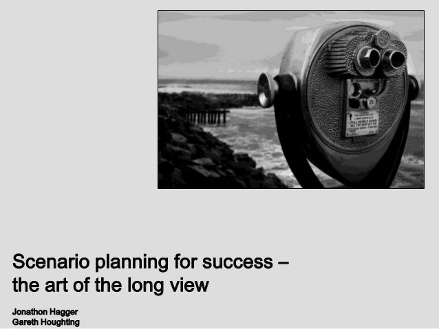 Scenario planning for success –the art of the long viewJonathon HaggerGareth Houghting
